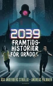 2039 : framtidshistorier för orädda - Åsa Anderberg Strollo, Andreas  Palmaer - Bok (9789150121315) | Bokus